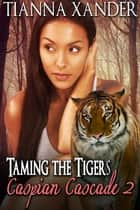Taming The Tigers ebook by Tianna Xander