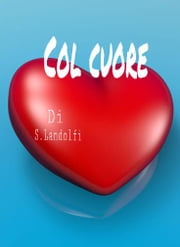 Col cuore ebook by Kobo.Web.Store.Products.Fields.ContributorFieldViewModel