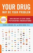 Your Drug May Be Your Problem - How and Why to Stop Taking Psychiatric Medications ebook by Peter Breggin, David Cohen