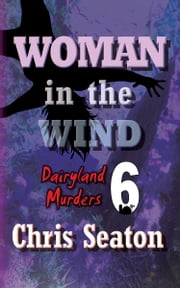 Dairyland Murders Book 6: Woman in the Wind ebook by Chris Seaton