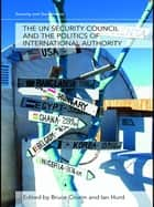The UN Security Council and the Politics of International Authority ebook by Bruce Cronin,Ian Hurd