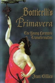 Botticelli's Primavera: The Young Lorenzo's Transformation ebook by Jean Gillies