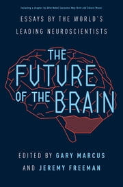 The Future of the Brain - Essays by the World's Leading Neuroscientists ebook by Gary Marcus,Jeremy Freeman,May-Britt Moser,Edvard I. Moser