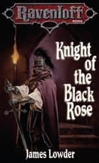Knight of the Black Rose ebook by James Lowder