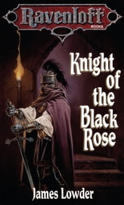 Knight of the Black Rose - Terror of Lord Soth, Book I ebook by James Lowder