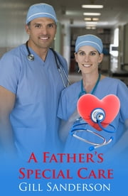 A Father's Special Care - A Medical Romance ebook by Gill Sanderson