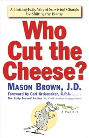 Who Cut The Cheese? - A Cutting Edge Way of Surviving Change by Shifting the Blame ebook by Mason Brown