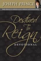 Destined To Reign Devotional ebook by Joseph Prince