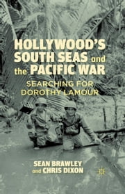 Hollywood's South Seas and the Pacific War - Searching for Dorothy Lamour ebook by S. Brawley, C. Dixon