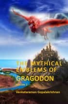 The Mythical Emblems of Gragodon – Volume 1 ebook by Venkataraman Gopalakrishnan