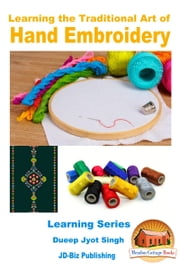 Learning the Traditional Art of Hand Embroidery ebook by Dueep Jyot Singh