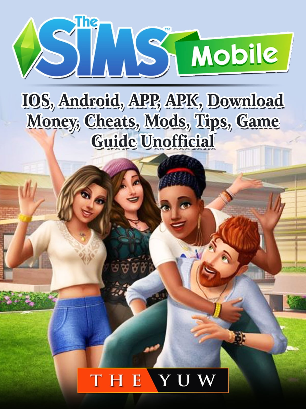 The Sims Mobile, IOS, Android, APP, APK, Download, Money, Cheats, Mods,  Tips, Game Guide Unofficial ebook by The Yuw - Rakuten Kobo