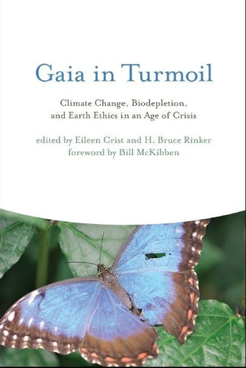 Gaia in Turmoil: Climate Change, Biodepletion, and Earth Ethics in an Age of Crisis ebook by Eileen Crist, H. Bruce Rinker