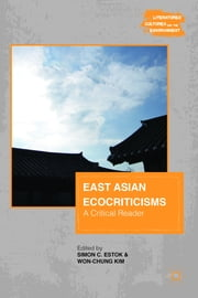 East Asian Ecocriticisms - A Critical Reader ebook by Simon C. Estok,Won-Chung Kim