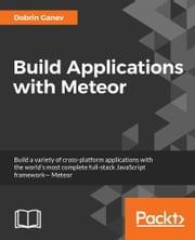 Build Applications with Meteor ebook by Dobrin Ganev