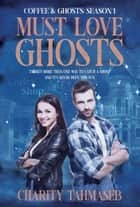 Coffee and Ghosts 1: Must Love Ghosts - The Complete First Season ebook by Charity Tahmaseb