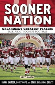 Sooner Nation: Oklahoma's Greatest Players Talk About Sooners Football ebook by Snook, Jeff