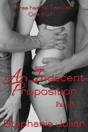 An Indecent Proposition Part IV ebook by Stephanie Julian