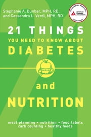 21 Things You Need to Know About Diabetes and Nutrition ebook by R.D. Stephanie A. Dunbar, R.D. Cassandra L. Verdi