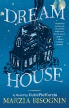 Dream House - A Novel by CutiePieMarzia ebook by Marzia Bisognin