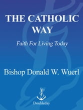The Catholic Way - Faith for Living Today ebook by Bishop Donald Wuerl