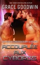 Accouplée aux Cyborgs eBook by Grace Goodwin