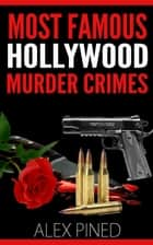 Most Famous Hollywood Murder Crimes - True Crime Series, #9 ebook by Alex Pined