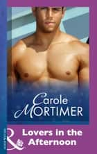 Lovers In The Afternoon (Mills & Boon Modern) ebook by Carole Mortimer