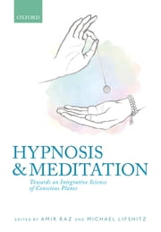 Hypnosis and meditation - Towards an integrative science of conscious planes ebook by Amir Raz,Michael Lifshitz