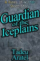 Guardian of the Iceplains ebook by Tadeu Aratel