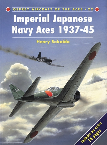 Imperial Japanese Navy Aces 1937–45 ebook by Henry Sakaida