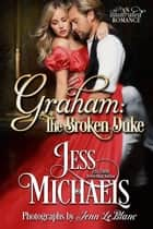 Graham: The Broken Duke ebook by Jess Michaels