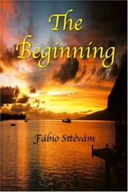 The Beginning ebook by Fábio Sttêvám