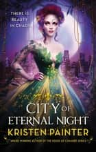City of Eternal Night - Crescent City: Book Two ebook by Kristen Painter