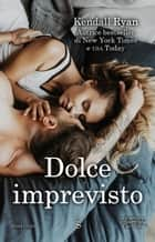 Dolce imprevisto ebook by Kendall Ryan