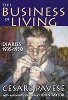 This Business of Living - Diaries 1935-1950 ebook by Cesare Pavese