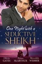 One Night With A Seductive Sheikh - 3 Book Box Set ebook by Olivia Gates, Meredith Webber, Fiona McArthur