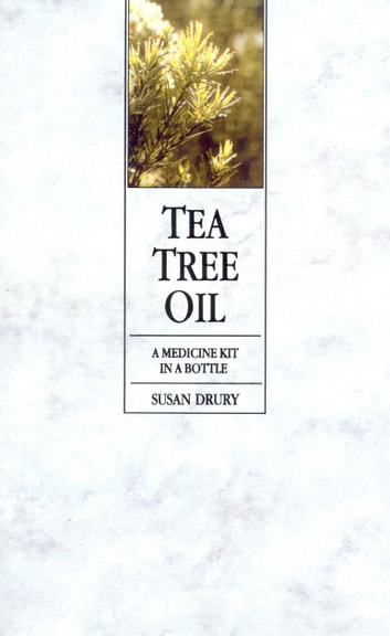 Tea Tree Oil - A Medicine Kit In A Bottle ebook by Susan Drury