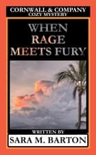 When Rage Meets Fury - A Cornwall & Company Mystery, #4 ebook by Sara M. Barton
