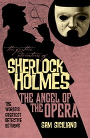 The Further Adventures of Sherlock Holmes: The Angel of the Opera ebook by Sam Siciliano
