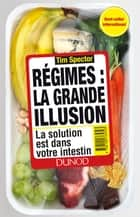 Régimes : la grande illusion - La solution est dans votre intestin ebook by Tim Spector