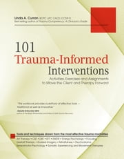 XLED-101 Trauma-Informed Interventions - Activities, Exercises and Assignments to Move the Client & Therapy Forward ebook by Linda Curran