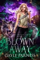 Blown Away: Book 4 Rogues Shifter Series ebook by Gayle Parness