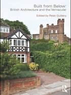 Built from Below: British Architecture and the Vernacular ebook by Peter Guillery