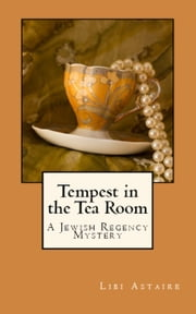 Tempest in the Tea Room - A Jewish Regency Mystery, #1 ebook by Libi Astaire