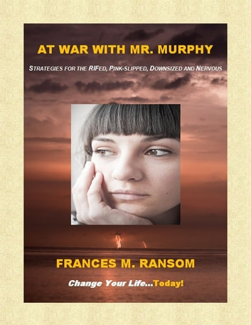 At War With Mr. Murphy: Strategies for the RIFed, Pink-slipped, Downsized and Nervous ebook by Fran Ransom