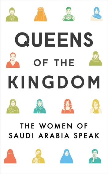 Queens of the Kingdom - The Women of Saudi Arabia Speak ebook by Nicola Sutcliff
