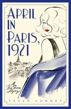 April In Paris, 1921 ebook by Tessa Lunney