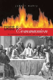 Crisis and Communion: The Remythologization of the Eucharist ebook by John R. Mabry