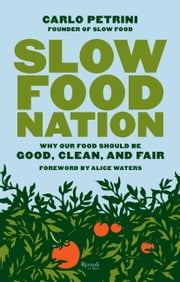 Slow Food Nation - Why Our Food Should Be Good, Clean, and Fair ebook by Carlo Petrini,Alice Waters,Clara Furlan,Jonathan Hunt